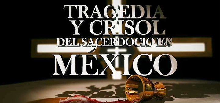 """Presentan en la Cámara de Diputados el documental """"Tragedia y crisol del sacerdocio en México"""""""